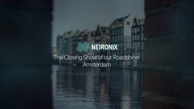 The Last Stop on the European Roadshow: Neironix Comes to Amsterdam
