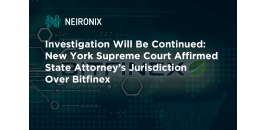Investigation Will Be Continued: New York Supreme Court Affirmed State Attorney's Jurisdiction Over Bitfinex Exchange