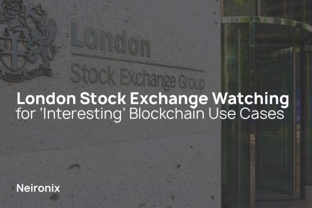 London Stock Exchange Watching for 'Interesting' Blockchain Use