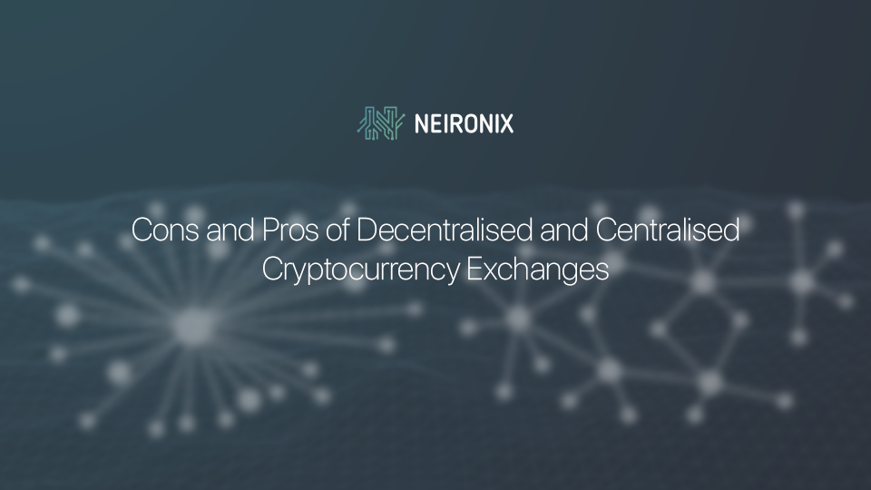 Cons and Pros of Decentralised and Centralised Cryptocurrency Exchanges